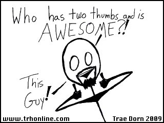 Who's Awesome and has Two Thumbs? This guy!