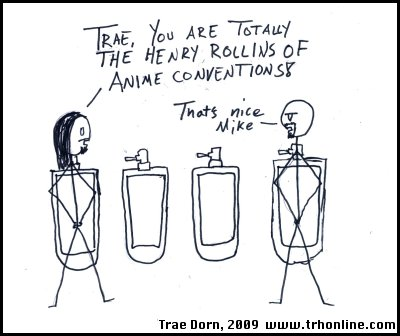 Trae, you are the Henry Rollins of Anime Conventions Stick Figures